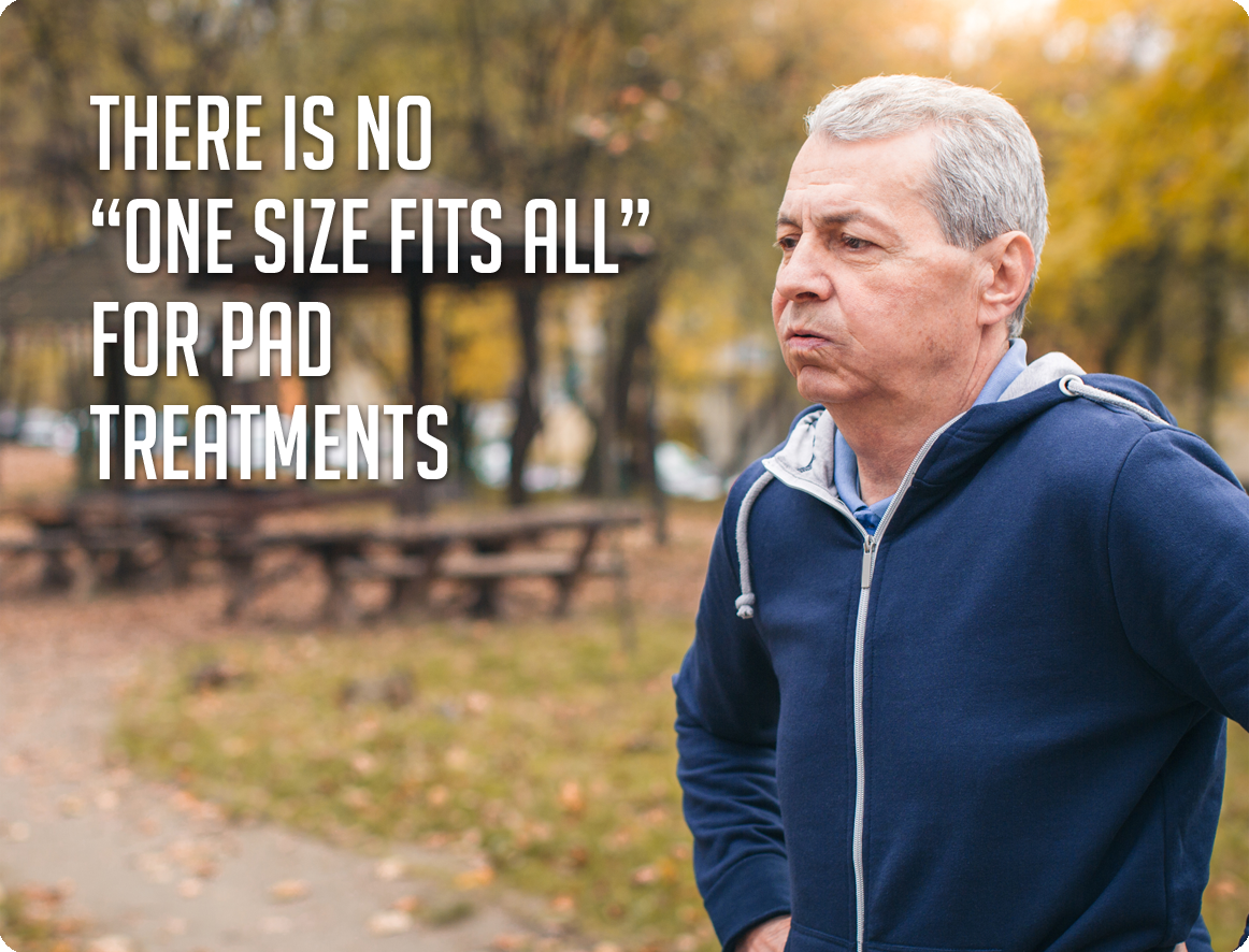 "There is no ""one size fits all"" for PAD treatments"